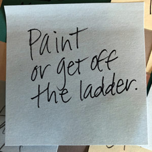 Paint or get off the ladder